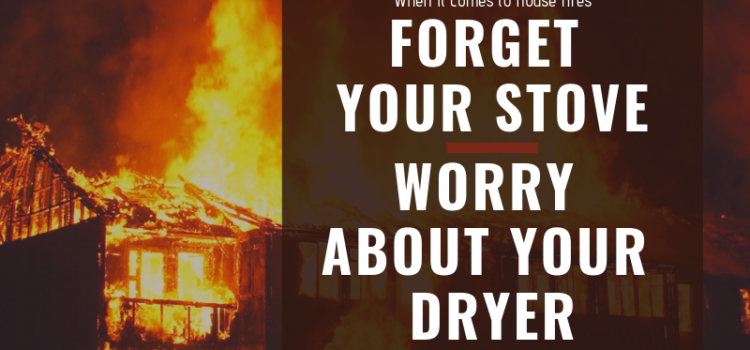 Forget Your Stove, It's Your Dryer You Should Worry About